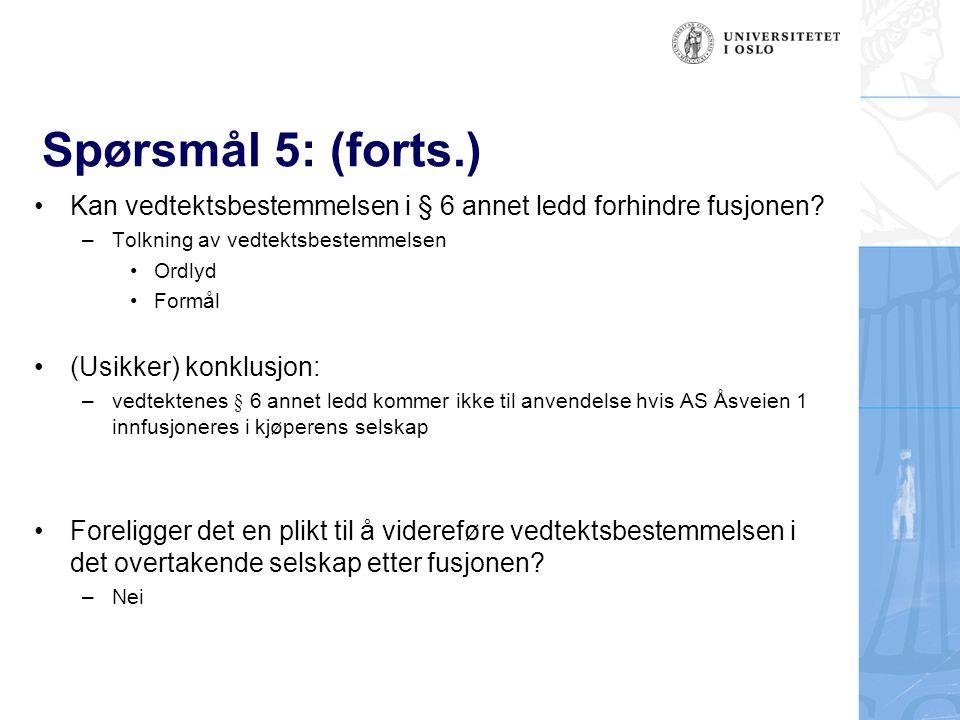 Spørsmål 5: (forts.) Kan vedtektsbestemmelsen i § 6 annet ledd forhindre fusjonen? –Tolkning av vedtektsbestemmelsen Ordlyd Formål (Usikker) konklusjo