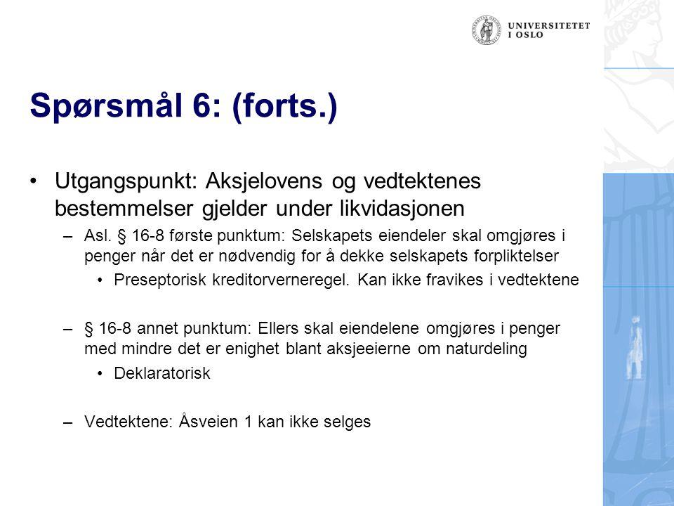 Spørsmål 6: (forts.) Utgangspunkt: Aksjelovens og vedtektenes bestemmelser gjelder under likvidasjonen –Asl. § 16-8 første punktum: Selskapets eiendel