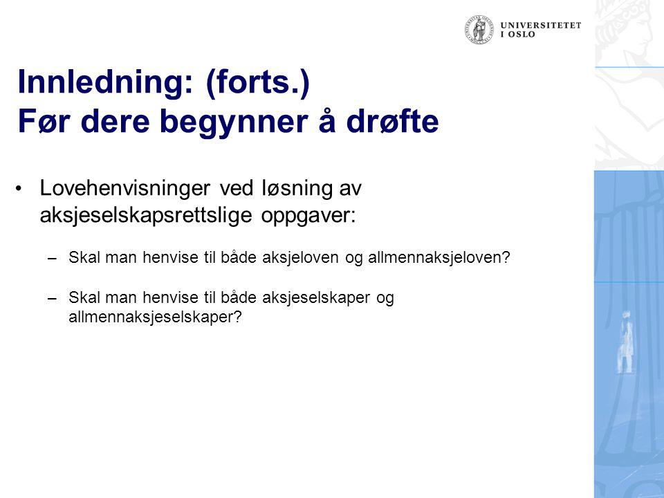 Innledning: (forts.) Før dere begynner å drøfte Lovehenvisninger ved løsning av aksjeselskapsrettslige oppgaver: – Skal man henvise til både aksjelove