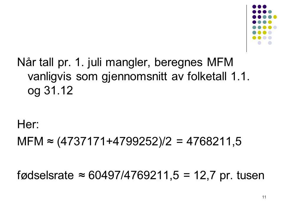 11 Når tall pr.1. juli mangler, beregnes MFM vanligvis som gjennomsnitt av folketall 1.1.