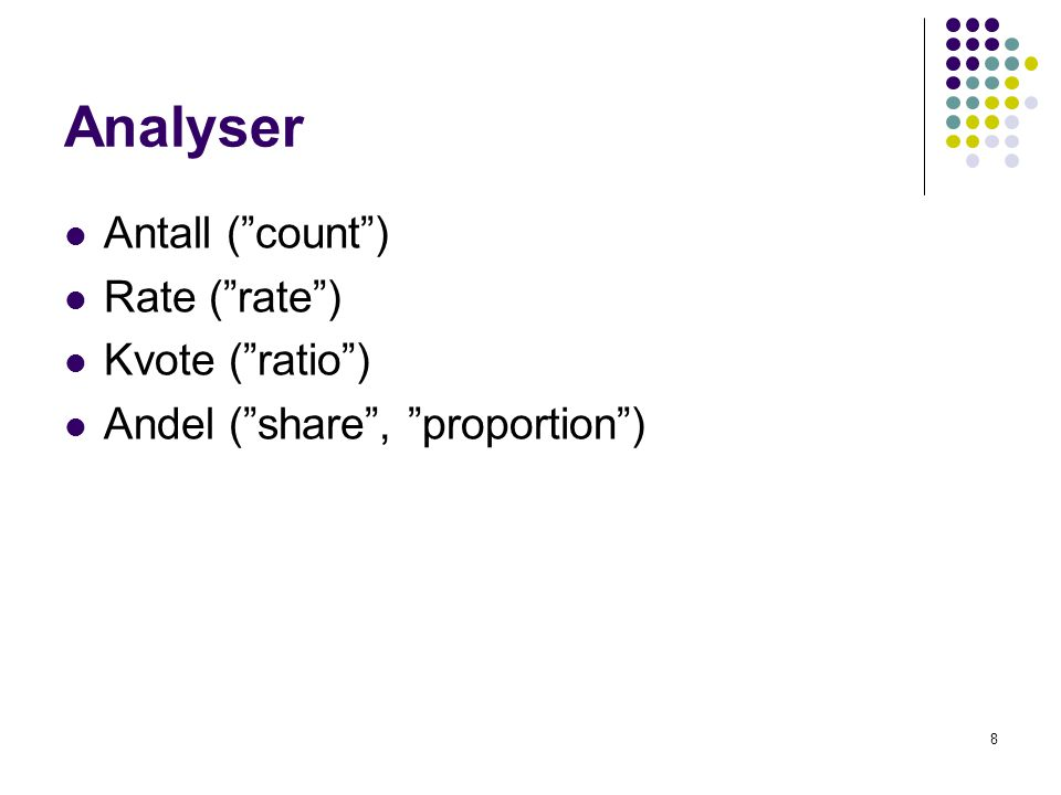 8 Analyser Antall ( count ) Rate ( rate ) Kvote ( ratio ) Andel ( share , proportion )
