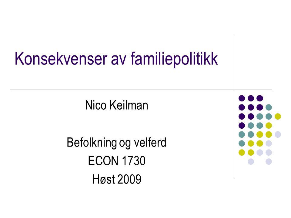 Konsekvenser av familiepolitikk Nico Keilman Befolkning og velferd ECON 1730 Høst 2009