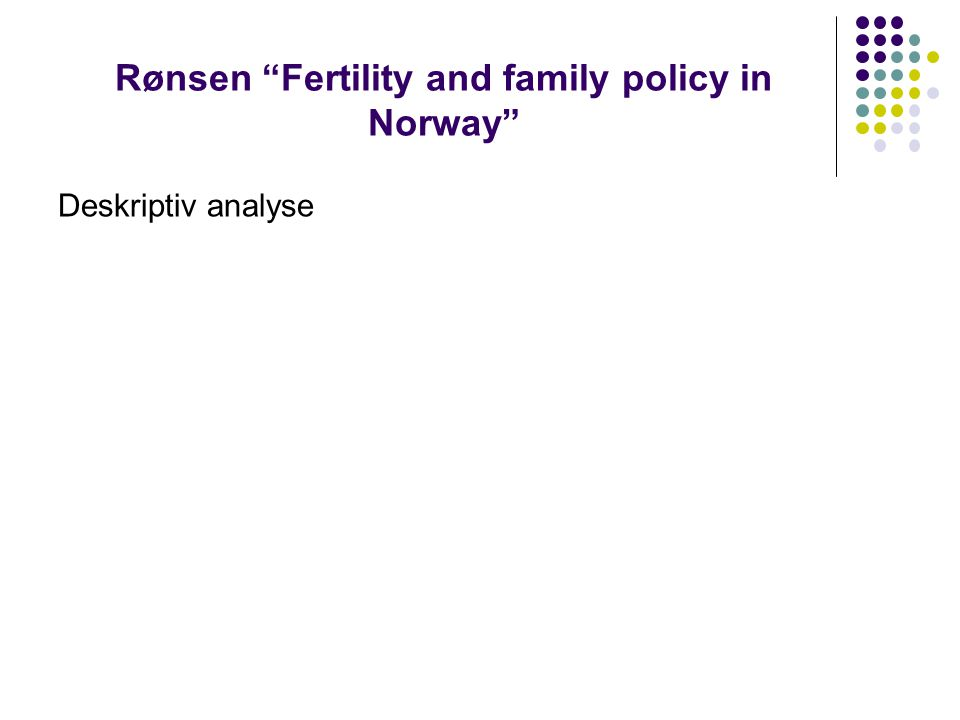 "Rønsen ""Fertility and family policy in Norway"" Deskriptiv analyse"