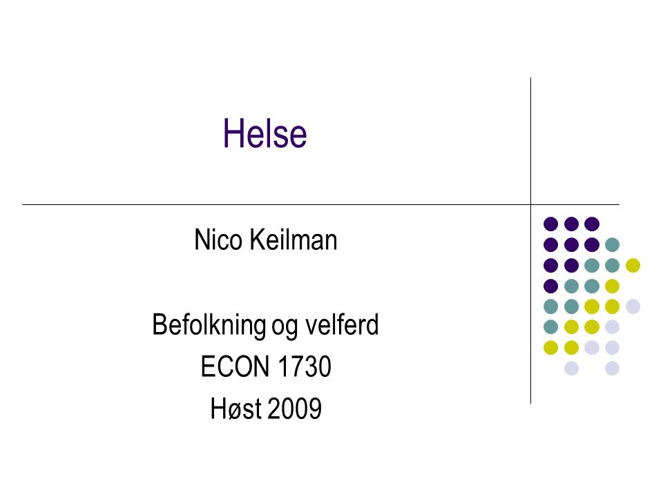 Helse Nico Keilman Befolkning og velferd ECON 1730 Høst 2009