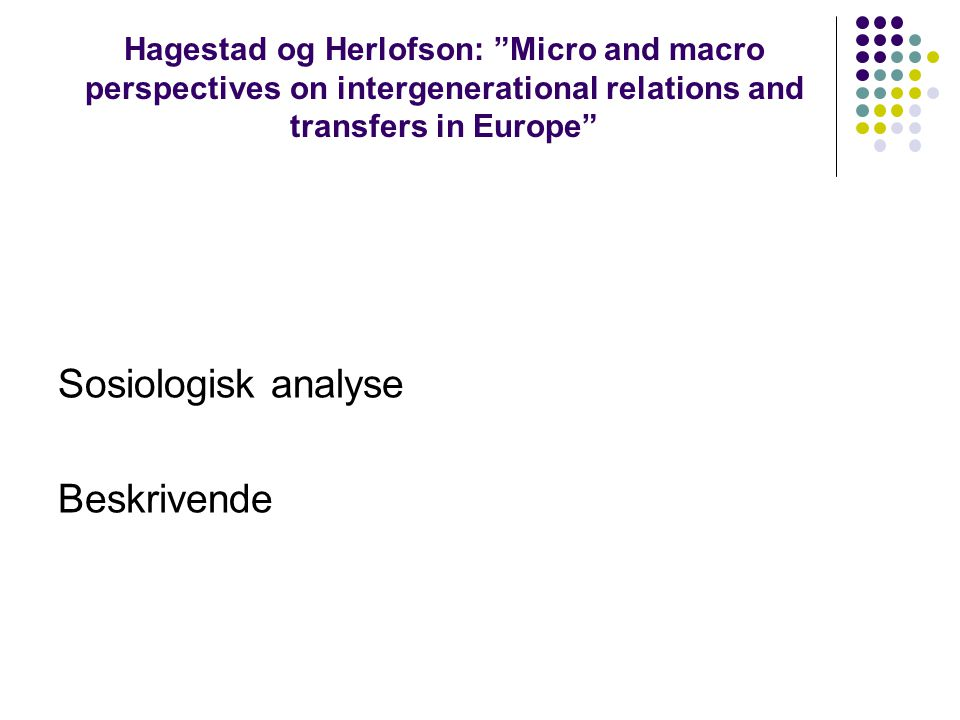 "Hagestad og Herlofson: ""Micro and macro perspectives on intergenerational relations and transfers in Europe"" Sosiologisk analyse Beskrivende"