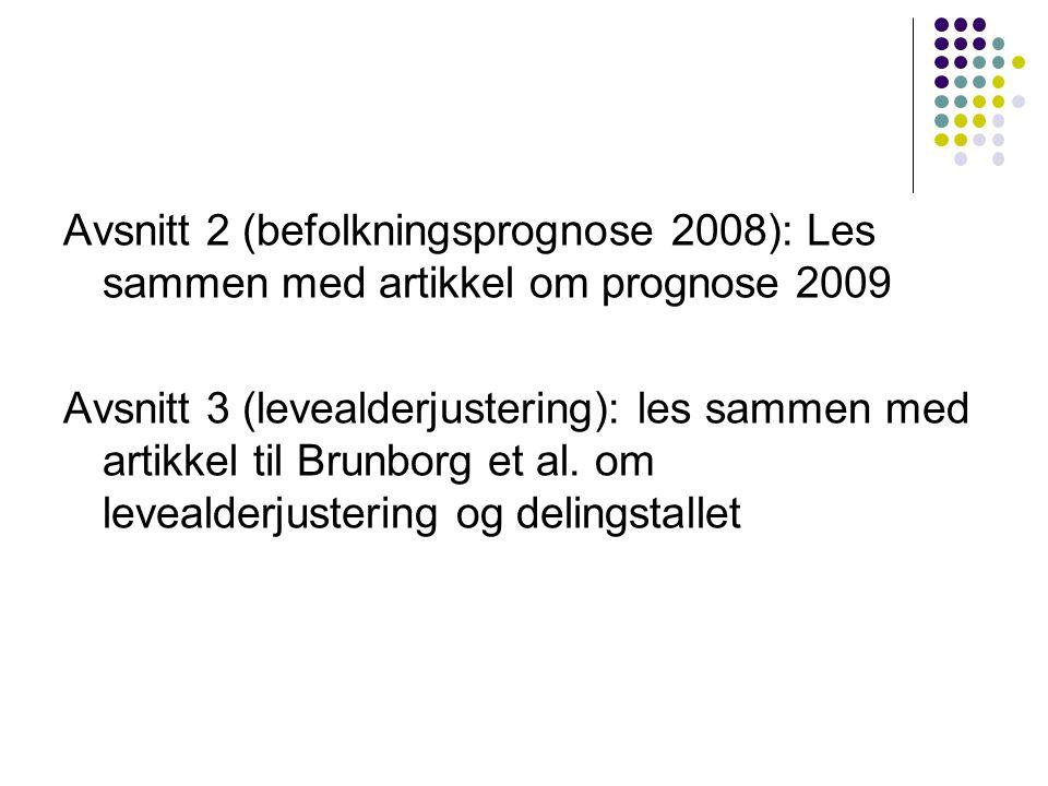 Avsnitt 2 (befolkningsprognose 2008): Les sammen med artikkel om prognose 2009 Avsnitt 3 (levealderjustering): les sammen med artikkel til Brunborg et al.