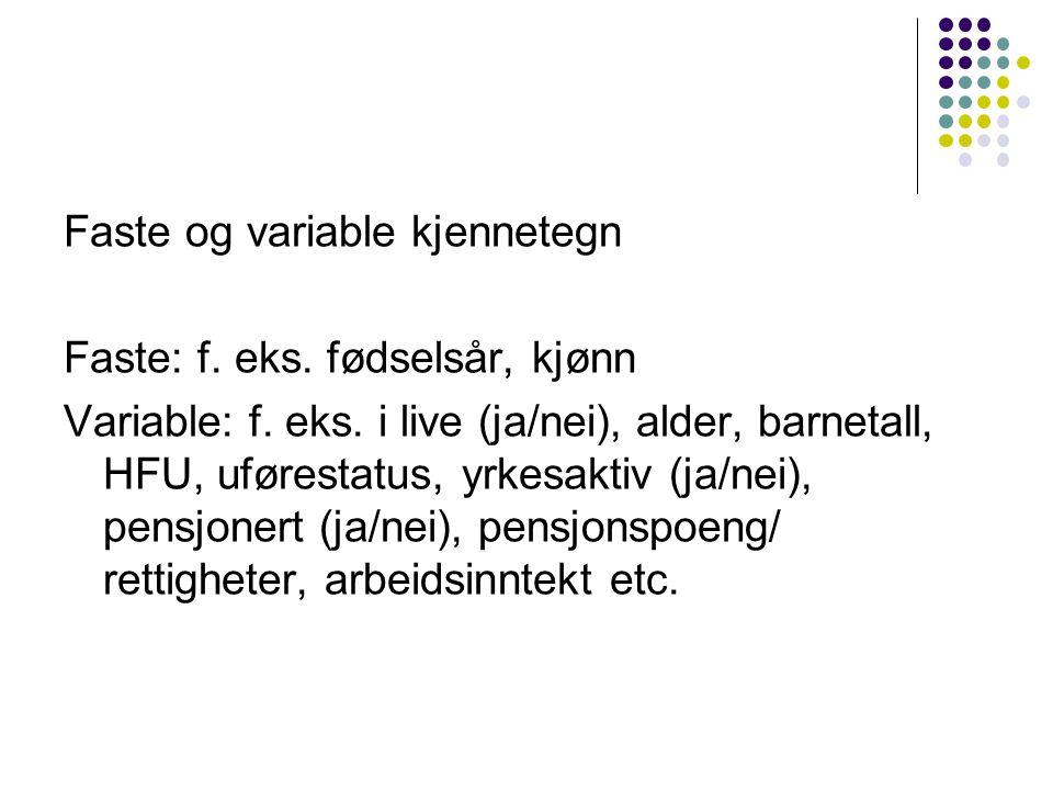 Faste og variable kjennetegn Faste: f. eks. fødselsår, kjønn Variable: f.
