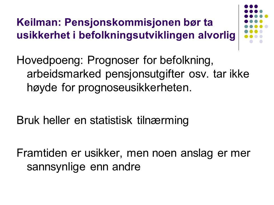 Keilman: Pensjonskommisjonen bør ta usikkerhet i befolkningsutviklingen alvorlig Hovedpoeng: Prognoser for befolkning, arbeidsmarked pensjonsutgifter osv.