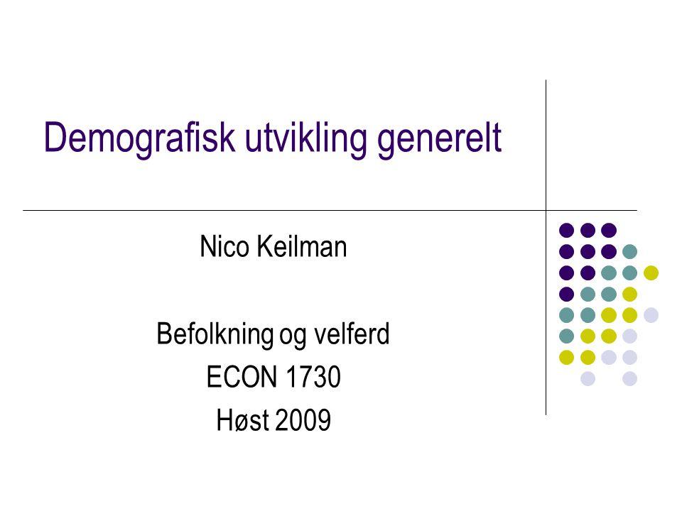 Demografisk utvikling generelt Nico Keilman Befolkning og velferd ECON 1730 Høst 2009