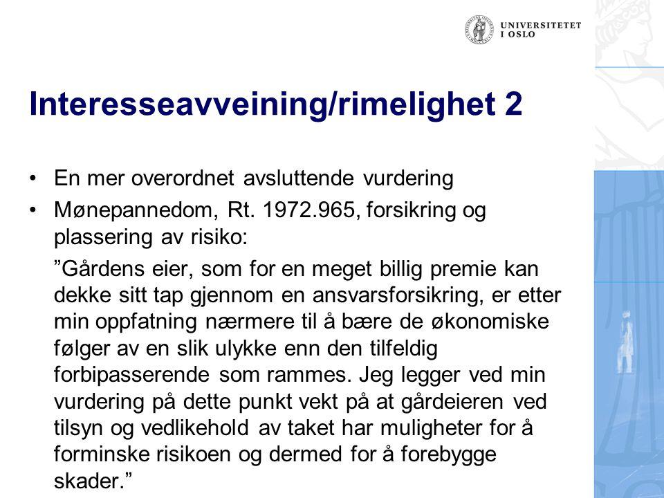 """Interesseavveining/rimelighet 2 En mer overordnet avsluttende vurdering Mønepannedom, Rt. 1972.965, forsikring og plassering av risiko: """"Gårdens eier,"""