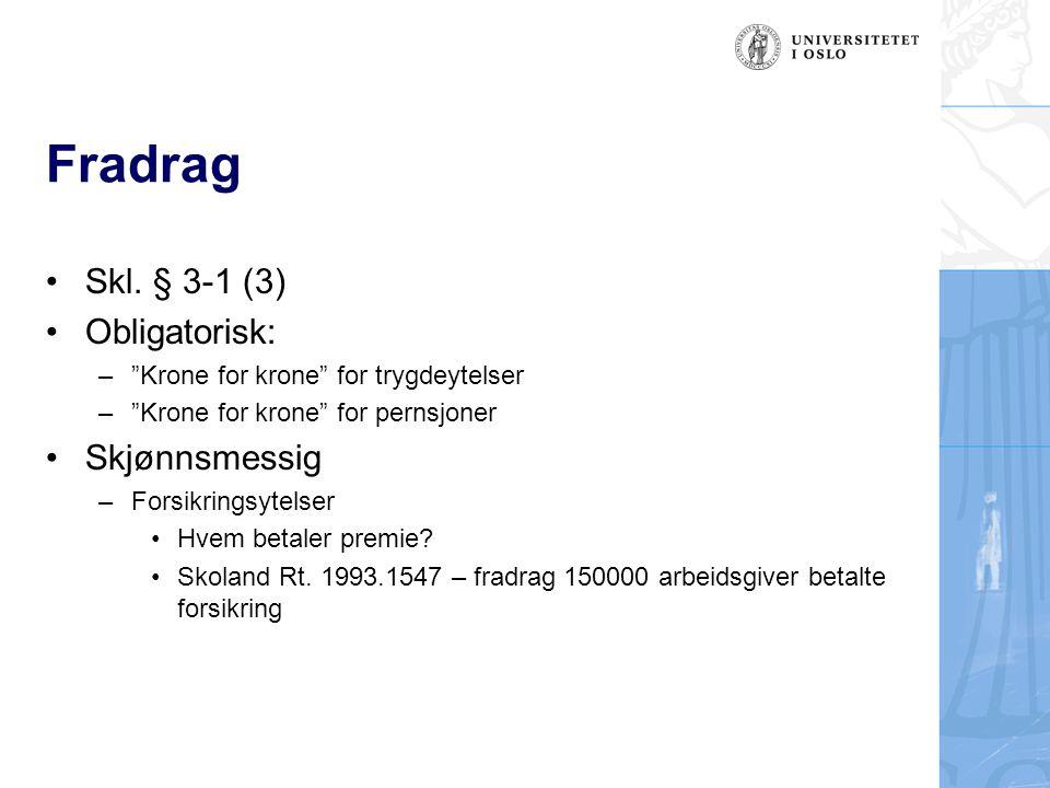 """Fradrag Skl. § 3-1 (3) Obligatorisk: –""""Krone for krone"""" for trygdeytelser –""""Krone for krone"""" for pernsjoner Skjønnsmessig –Forsikringsytelser Hvem bet"""
