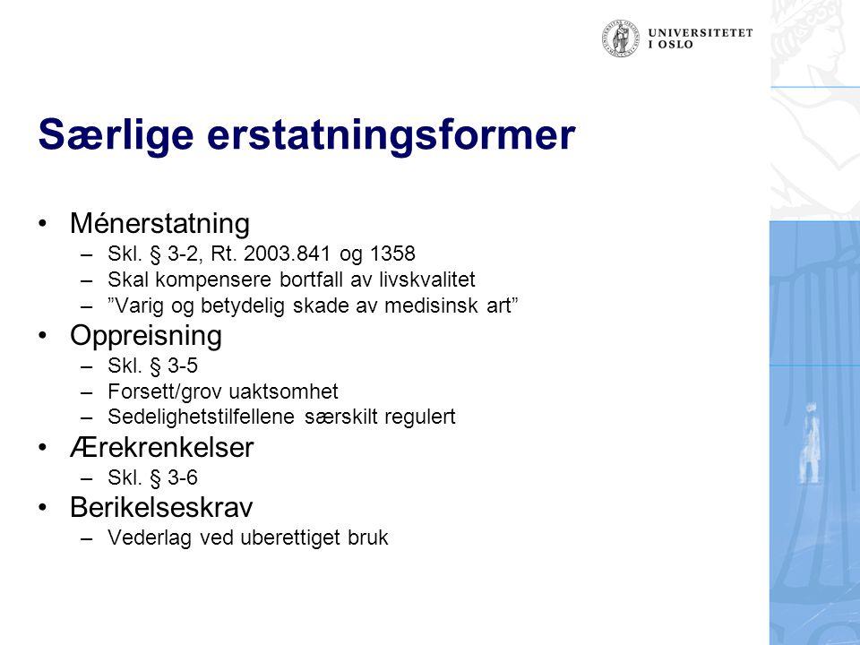 """Særlige erstatningsformer Ménerstatning –Skl. § 3-2, Rt. 2003.841 og 1358 –Skal kompensere bortfall av livskvalitet –""""Varig og betydelig skade av medi"""