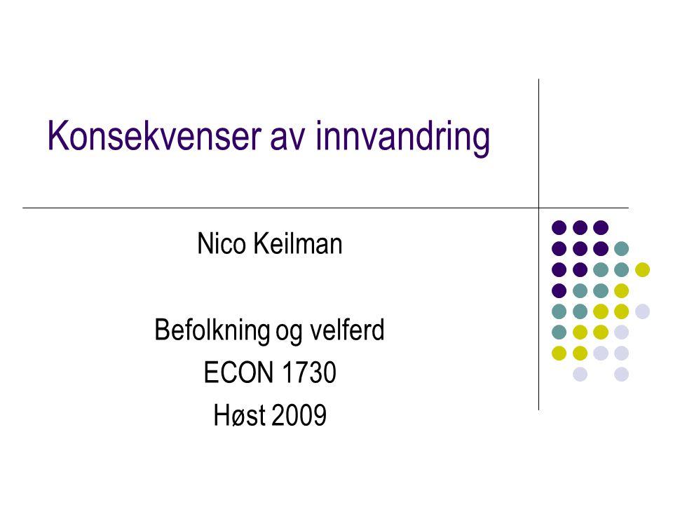 Konsekvenser av innvandring Nico Keilman Befolkning og velferd ECON 1730 Høst 2009