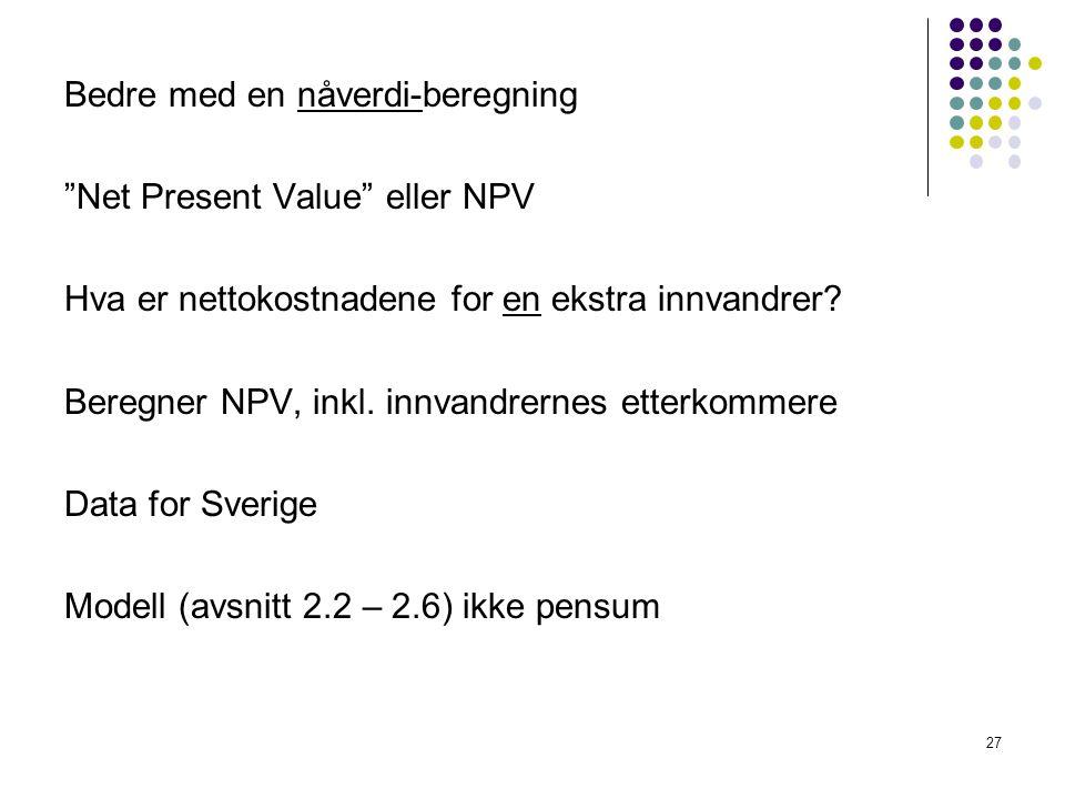 Bedre med en nåverdi-beregning Net Present Value eller NPV Hva er nettokostnadene for en ekstra innvandrer.