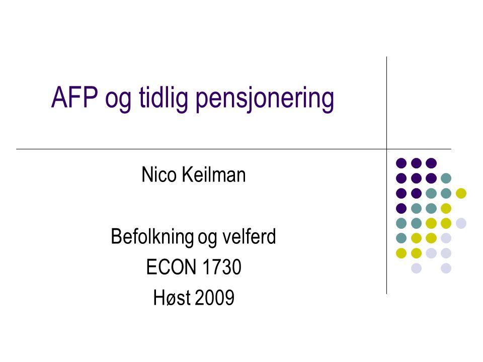 AFP og tidlig pensjonering Nico Keilman Befolkning og velferd ECON 1730 Høst 2009