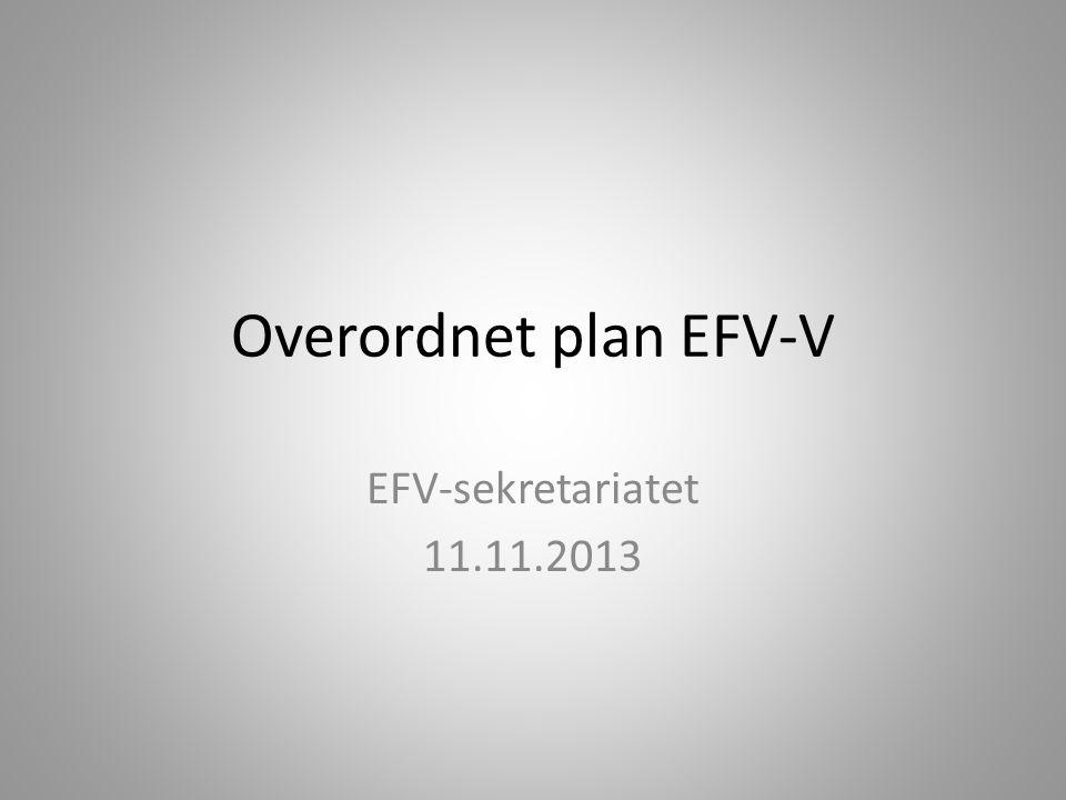 Overordnet plan EFV-V EFV-sekretariatet 11.11.2013