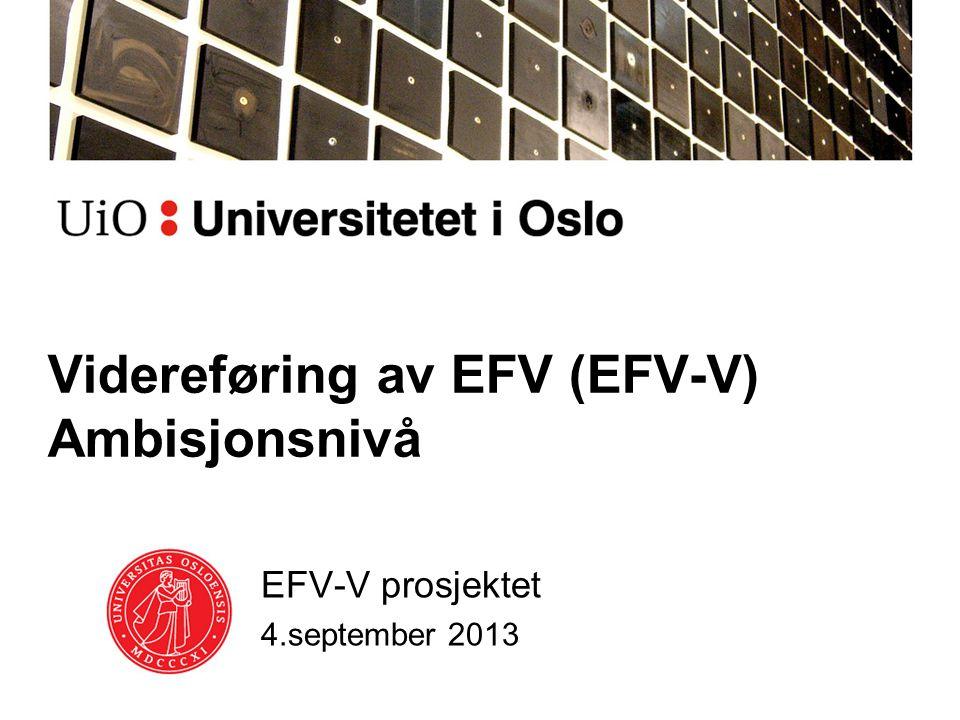 Videreføring av EFV (EFV-V) Ambisjonsnivå EFV-V prosjektet 4.september 2013