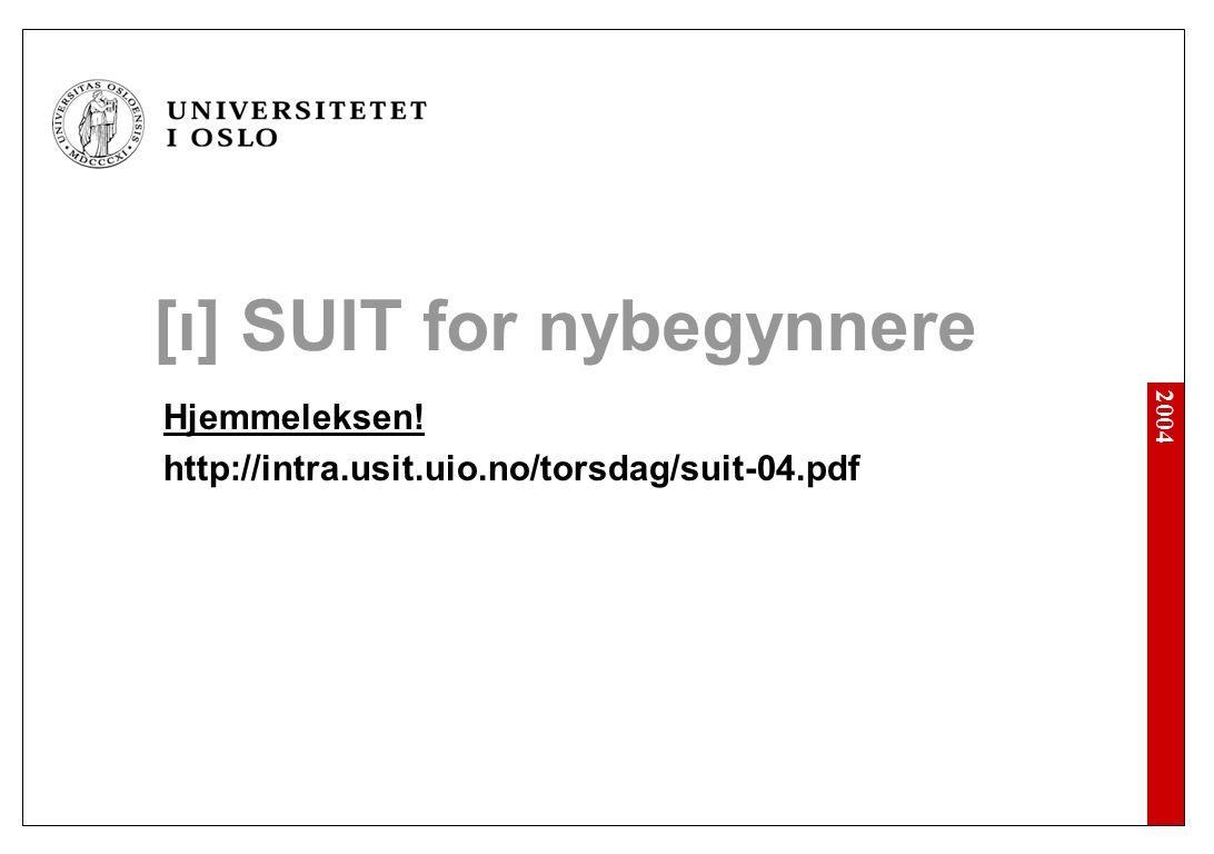 2004 [ı] SUIT for nybegynnere Hjemmeleksen! http://intra.usit.uio.no/torsdag/suit-04.pdf