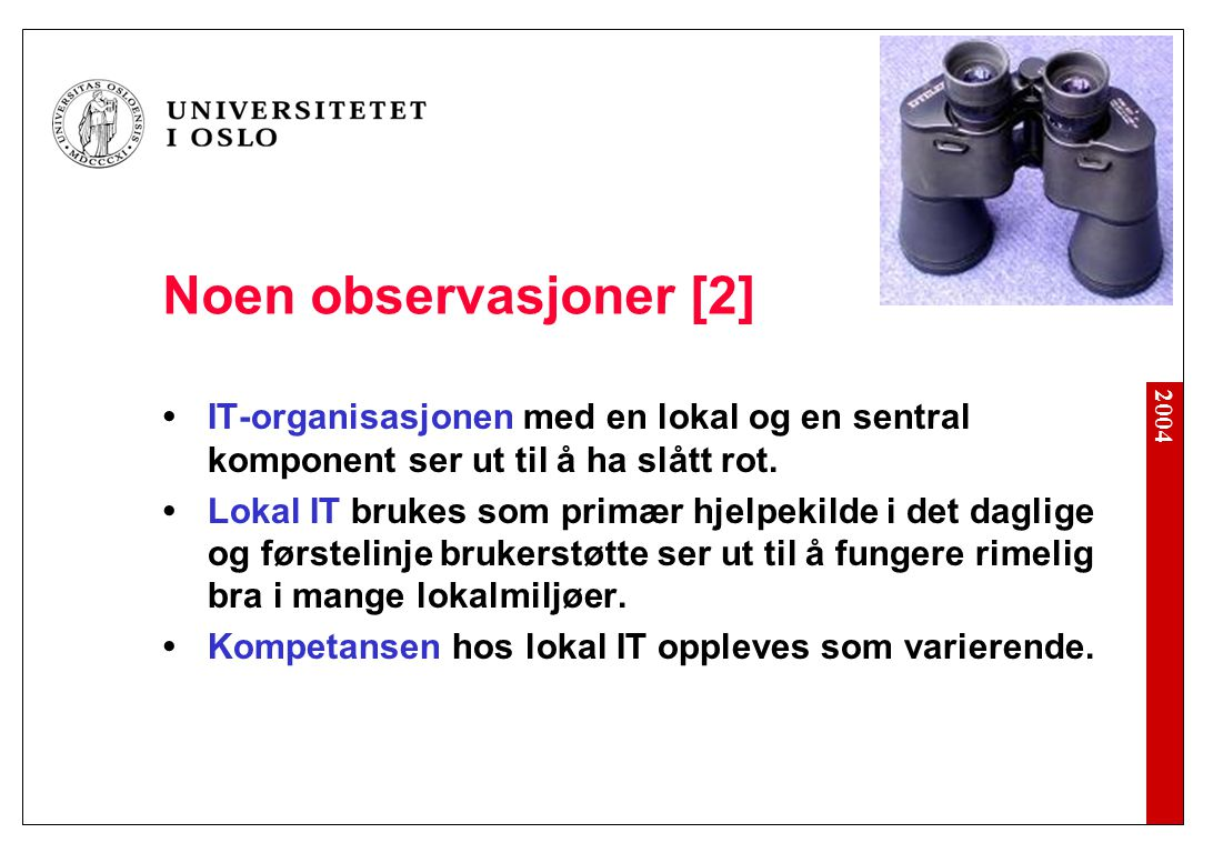 2004 Noen observasjoner [2] IT-organisasjonen med en lokal og en sentral komponent ser ut til å ha slått rot.