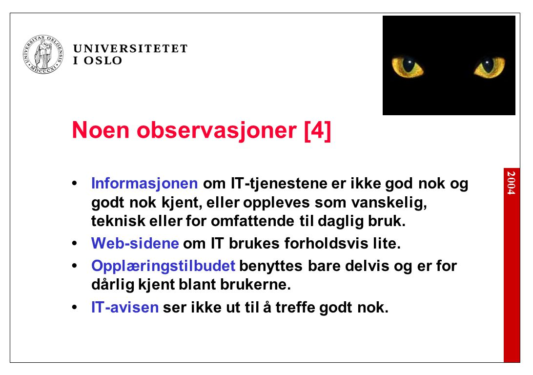 2004 Noen observasjoner [4] Informasjonen om IT-tjenestene er ikke god nok og godt nok kjent, eller oppleves som vanskelig, teknisk eller for omfattende til daglig bruk.