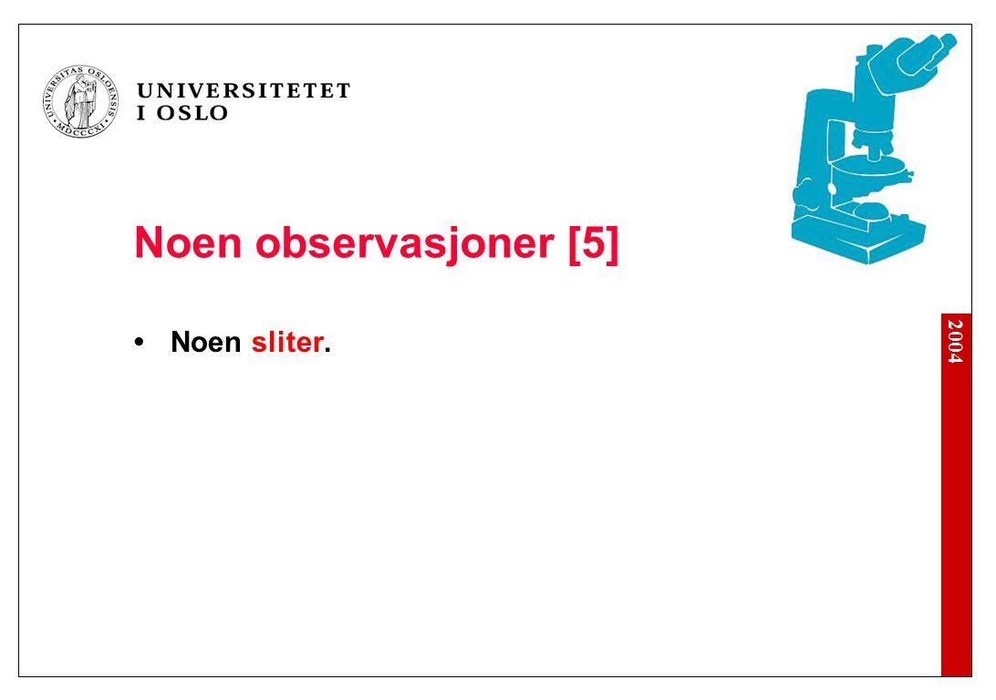 2004 Noen observasjoner [5] Noen sliter.
