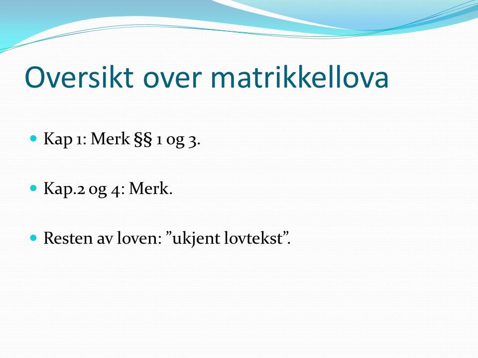 """Oversikt over matrikkellova Kap 1: Merk §§ 1 og 3. Kap.2 og 4: Merk. Resten av loven: """"ukjent lovtekst""""."""