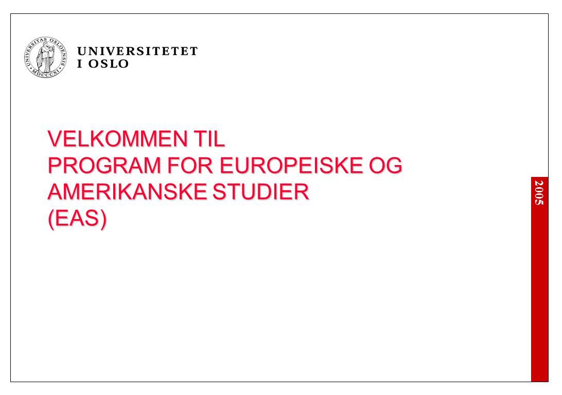 2005 VELKOMMEN TIL PROGRAM FOR EUROPEISKE OG AMERIKANSKE STUDIER (EAS)