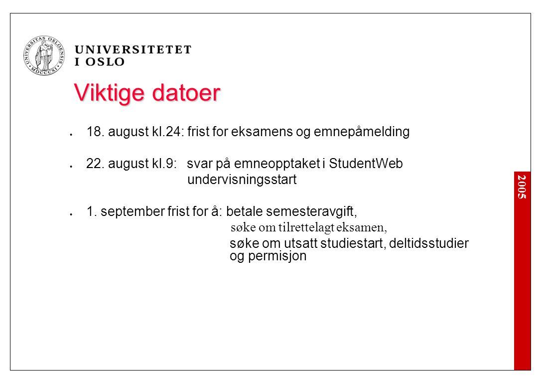 2005 Viktige datoer 18. august kl.24: frist for eksamens og emnepåmelding 22. august kl.9: svar på emneopptaket i StudentWeb undervisningsstart 1. sep