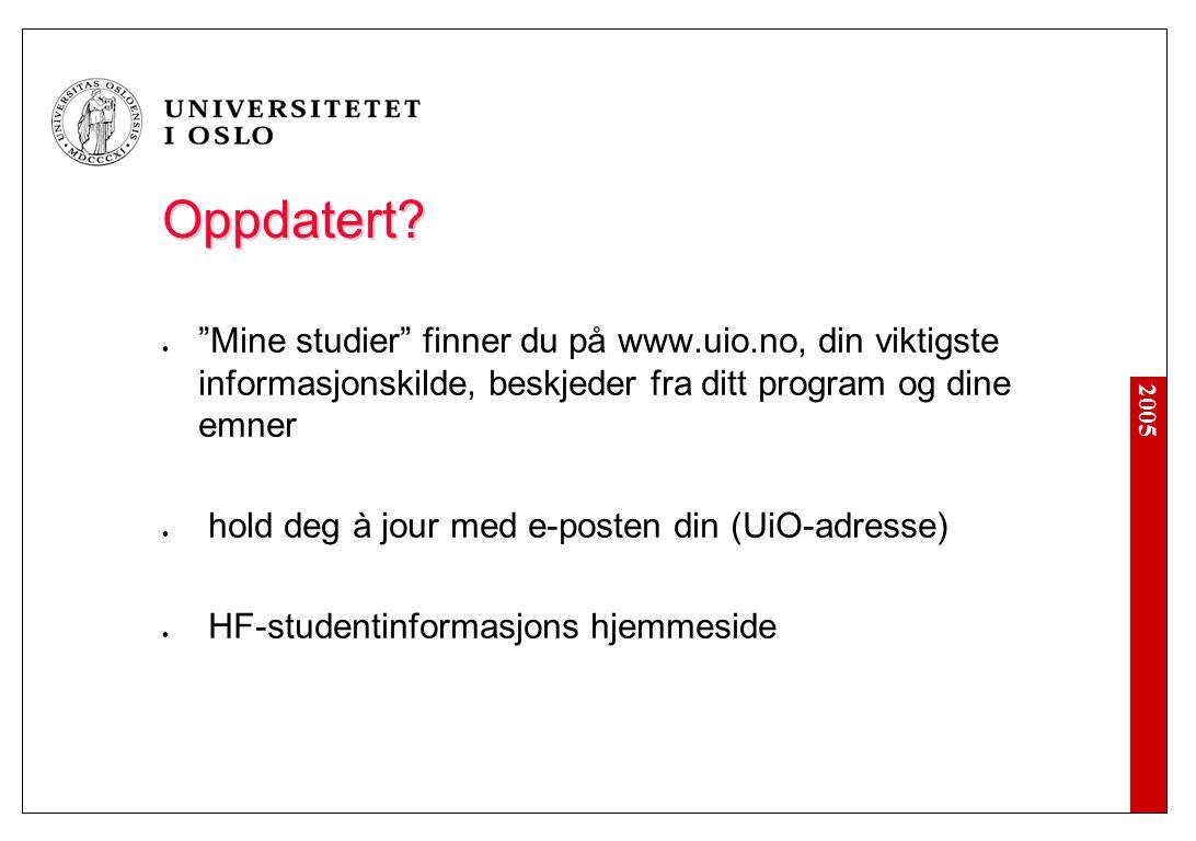 """2005 Oppdatert? """"Mine studier"""" finner du på www.uio.no, din viktigste informasjonskilde, beskjeder fra ditt program og dine emner hold deg à jour med"""