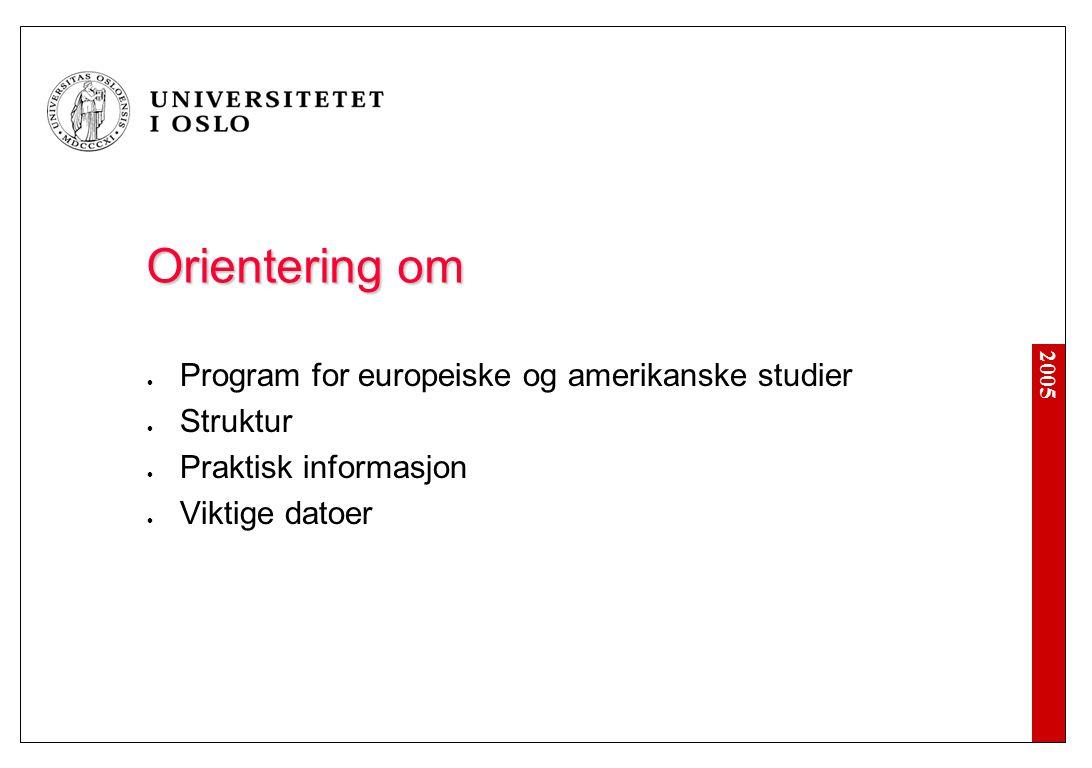 2005 Orientering om Program for europeiske og amerikanske studier Struktur Praktisk informasjon Viktige datoer