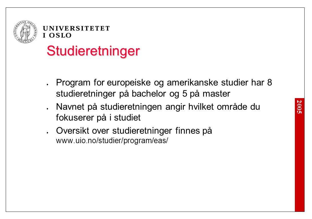 2005 Studieretninger Program for europeiske og amerikanske studier har 8 studieretninger på bachelor og 5 på master Navnet på studieretningen angir hvilket område du fokuserer på i studiet Oversikt over studieretninger finnes på www.uio.no/studier/program/eas/