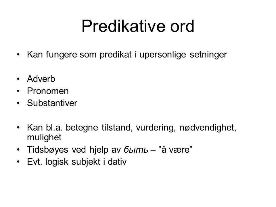 Predikative ord Kan fungere som predikat i upersonlige setninger Adverb Pronomen Substantiver Kan bl.a.