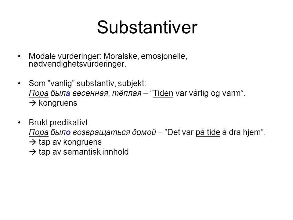 """Substantiver Modale vurderinger: Moralske, emosjonelle, nødvendighetsvurderinger. Som """"vanlig"""" substantiv, subjekt: Пора была весенная, тёплая – """"Tide"""