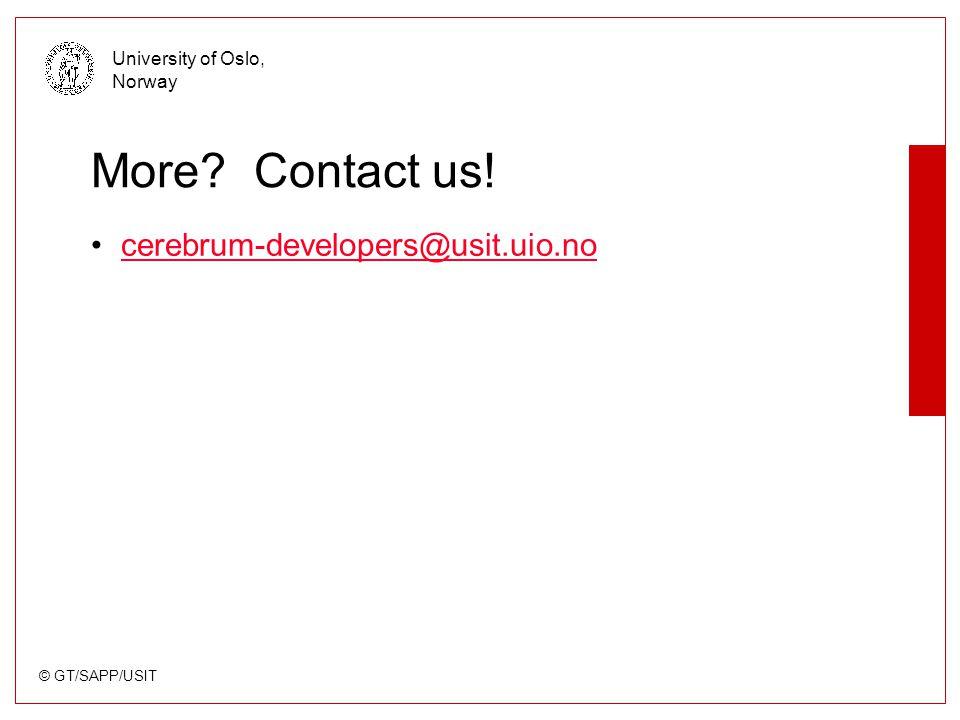 © GT/SAPP/USIT University of Oslo, Norway More Contact us! cerebrum-developers@usit.uio.no