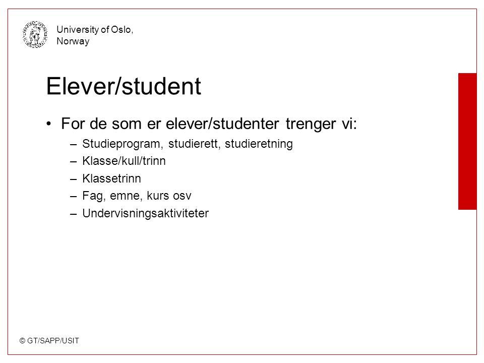 © GT/SAPP/USIT University of Oslo, Norway Elever/student For de som er elever/studenter trenger vi: –Studieprogram, studierett, studieretning –Klasse/kull/trinn –Klassetrinn –Fag, emne, kurs osv –Undervisningsaktiviteter
