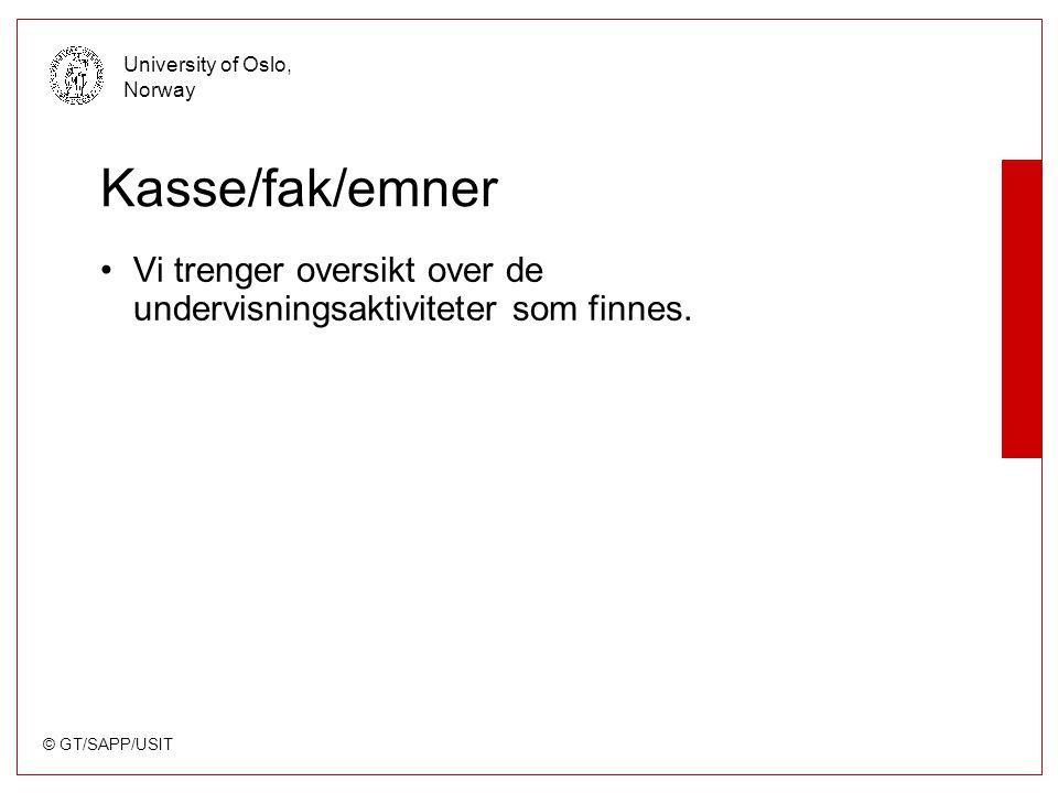 © GT/SAPP/USIT University of Oslo, Norway Kasse/fak/emner Vi trenger oversikt over de undervisningsaktiviteter som finnes.