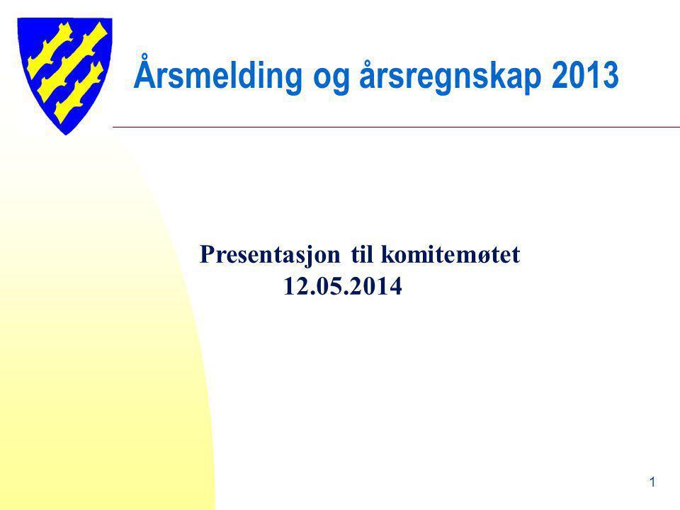 Årsmelding og årsregnskap 2013 Presentasjon til komitemøtet 12.05.2014 1