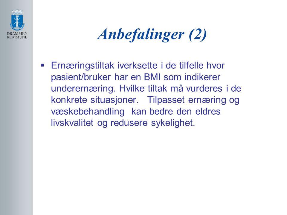 Anbefalinger (2)  Ernæringstiltak iverksette i de tilfelle hvor pasient/bruker har en BMI som indikerer underernæring. Hvilke tiltak må vurderes i de