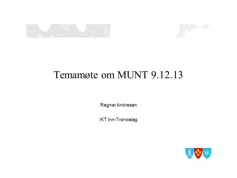 Temamøte om MUNT 9.12.13 Ragnar Andresen IKT Inn-Trøndelag