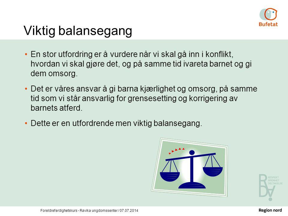 Foreldreferdighetskurs - Røvika ungdomssenter / 07.07.2014 Viktig balansegang En stor utfordring er å vurdere når vi skal gå inn i konflikt, hvordan v