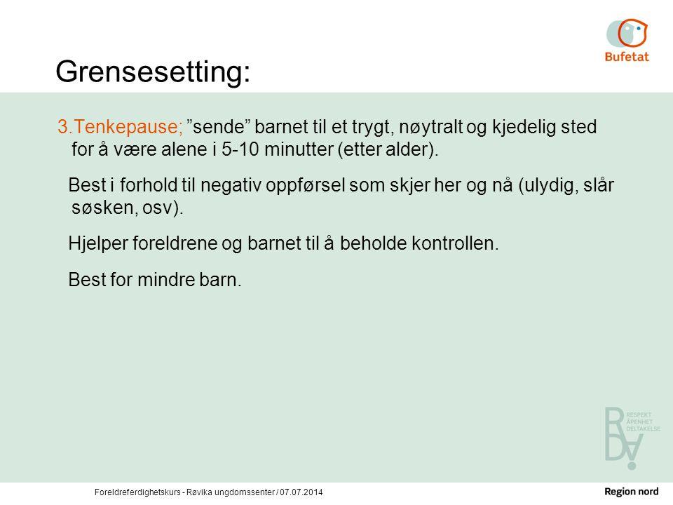 """Foreldreferdighetskurs - Røvika ungdomssenter / 07.07.2014 Grensesetting: 3.Tenkepause; """"sende"""" barnet til et trygt, nøytralt og kjedelig sted for å v"""