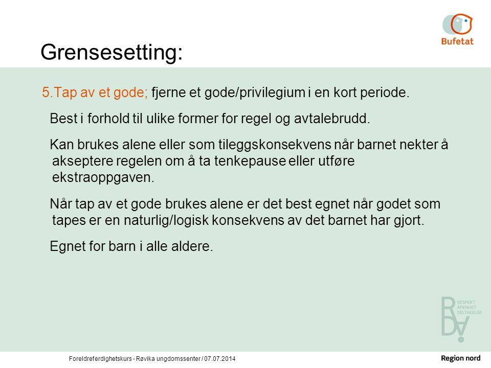 Foreldreferdighetskurs - Røvika ungdomssenter / 07.07.2014 Grensesetting: 5.Tap av et gode; fjerne et gode/privilegium i en kort periode. Best i forho