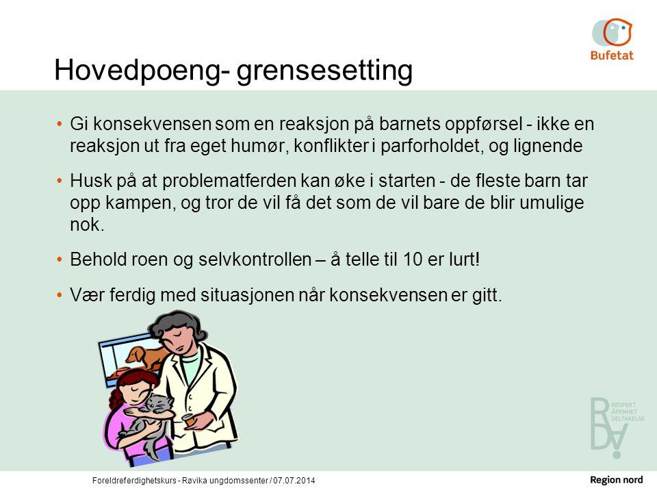 Foreldreferdighetskurs - Røvika ungdomssenter / 07.07.2014 Hovedpoeng- grensesetting Gi konsekvensen som en reaksjon på barnets oppførsel - ikke en re