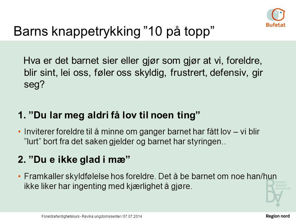 """Foreldreferdighetskurs - Røvika ungdomssenter / 07.07.2014 Barns knappetrykking """"10 på topp"""" Hva er det barnet sier eller gjør som gjør at vi, foreldr"""