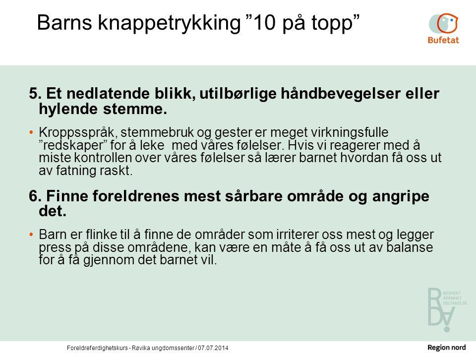 """Foreldreferdighetskurs - Røvika ungdomssenter / 07.07.2014 Barns knappetrykking """"10 på topp"""" 5. Et nedlatende blikk, utilbørlige håndbevegelser eller"""