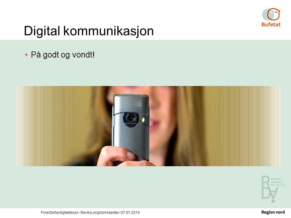 Foreldreferdighetskurs - Røvika ungdomssenter / 07.07.2014 Digital kommunikasjon På godt og vondt!