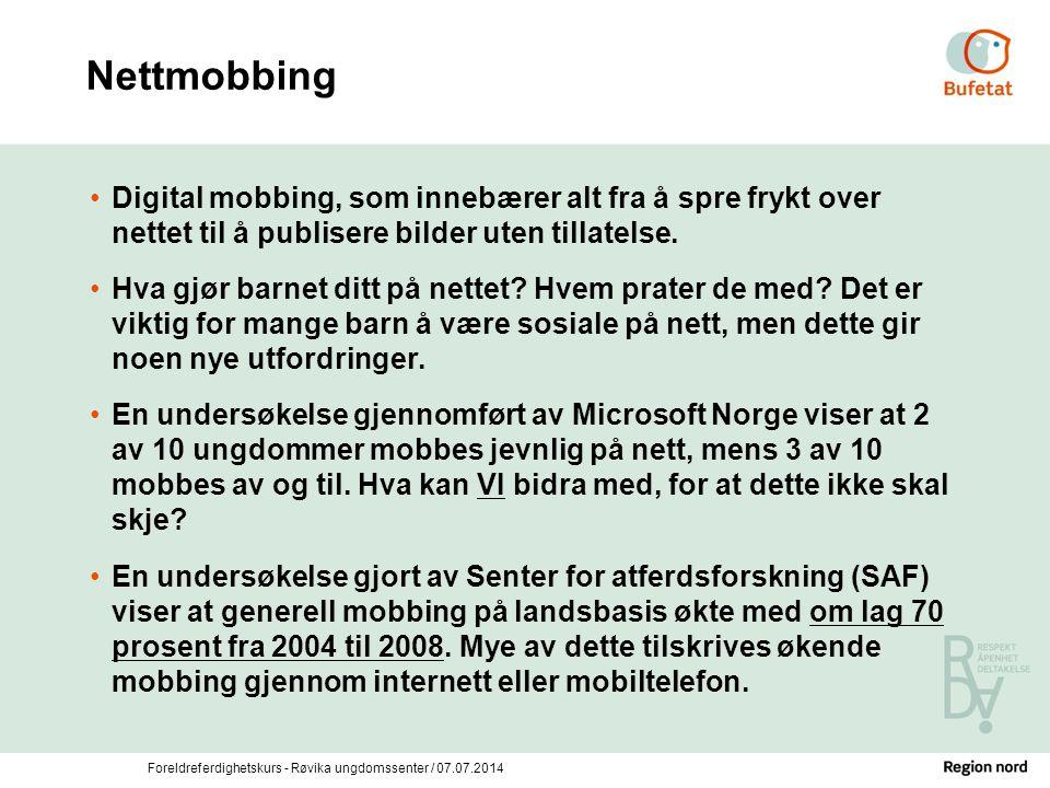 Foreldreferdighetskurs - Røvika ungdomssenter / 07.07.2014 Nettmobbing Digital mobbing, som innebærer alt fra å spre frykt over nettet til å publisere