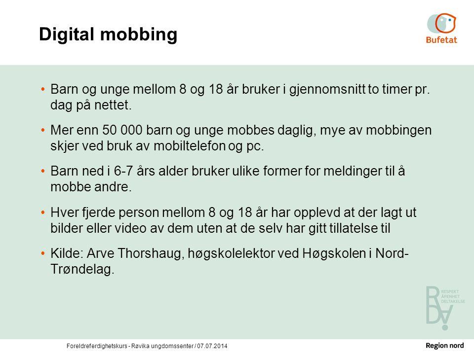 Foreldreferdighetskurs - Røvika ungdomssenter / 07.07.2014 Digital mobbing Barn og unge mellom 8 og 18 år bruker i gjennomsnitt to timer pr. dag på ne