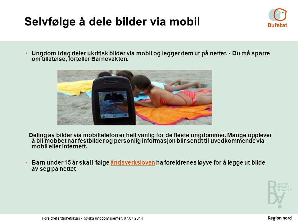 Foreldreferdighetskurs - Røvika ungdomssenter / 07.07.2014 Selvfølge å dele bilder via mobil Ungdom i dag deler ukritisk bilder via mobil og legger de