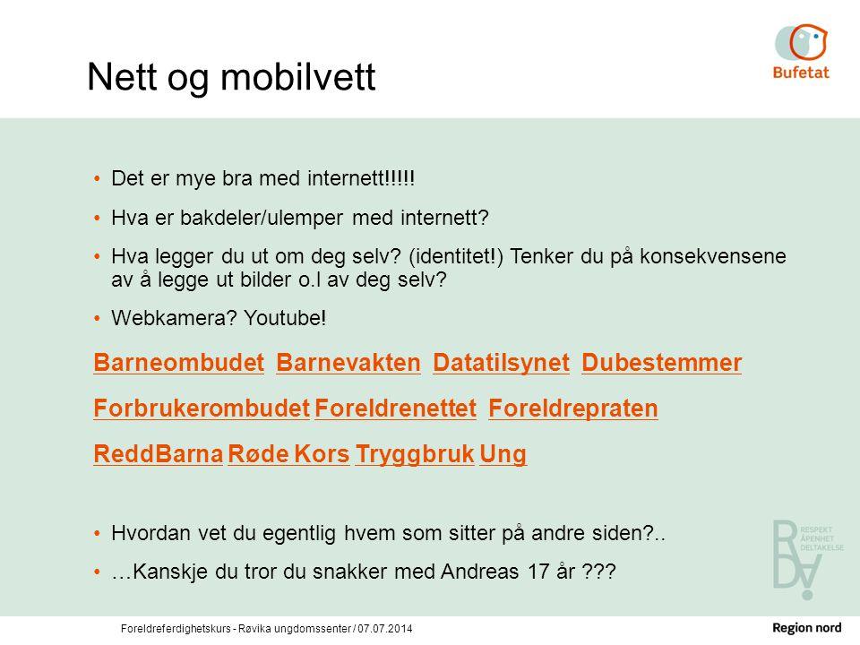 Foreldreferdighetskurs - Røvika ungdomssenter / 07.07.2014 Nett og mobilvett Det er mye bra med internett!!!!! Hva er bakdeler/ulemper med internett?